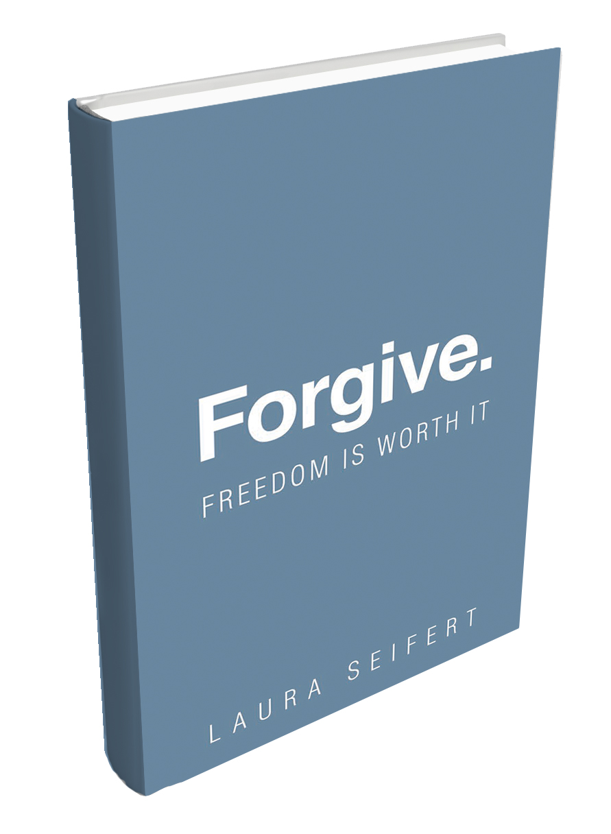 Forgive. Freedom Is Worth It by Laura Seifert