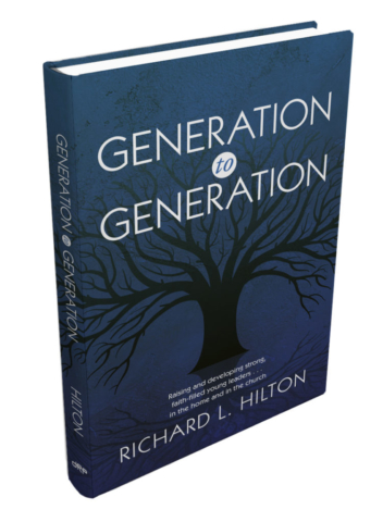 Generation to Generation: Raising and developing strong, faith-filled young leaders...in the home and in the church by Richard L. Hilton