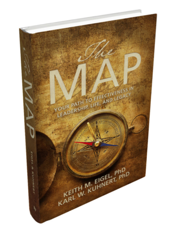 The Map: Your Pat to Effectiveness in Leadership, Life, and Legacy by Keith M. Eigel, PhD, and Karl W. Kuhnert, PhD